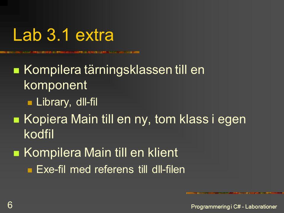 Programmering i C# - Laborationer 6 Lab 3.1 extra Kompilera tärningsklassen till en komponent Library, dll-fil Kopiera Main till en ny, tom klass i eg