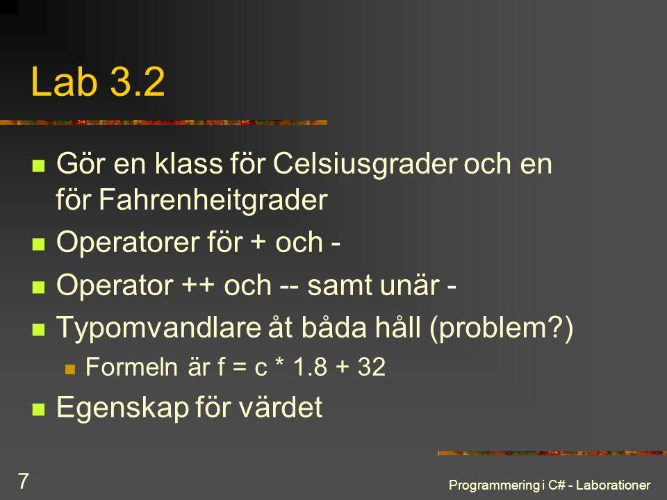 Programmering i C# - Laborationer 7 Lab 3.2 Gör en klass för Celsiusgrader och en för Fahrenheitgrader Operatorer för + och - Operator ++ och -- samt