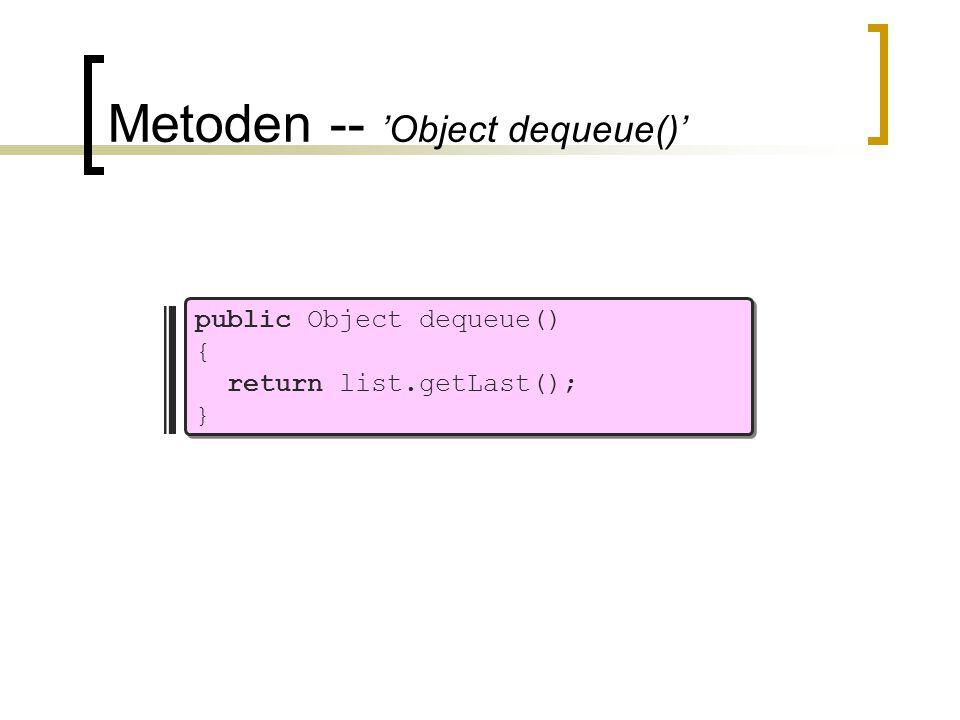 Metoden -- 'Object dequeue()' public Object dequeue() { return list.getLast(); }