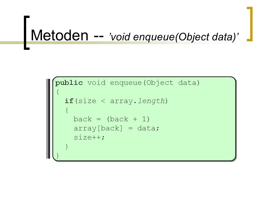 Metoden -- 'void enqueue(Object data)' public void enqueue(Object data) { if (isEmpty()) back=front=new ListNode(data); else back=back.next=new ListNode(data); }
