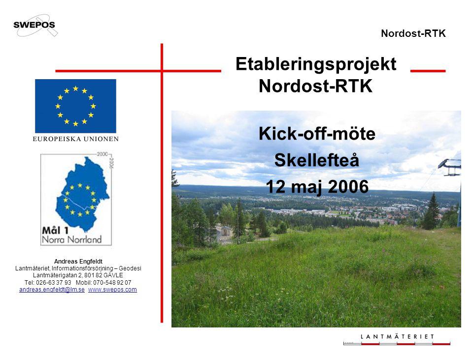 Nordost-RTK Etableringsprojekt Nordost-RTK Kick-off-möte Skellefteå 12 maj 2006 Andreas Engfeldt Lantmäteriet, Informationsförsörjning – Geodesi Lantm
