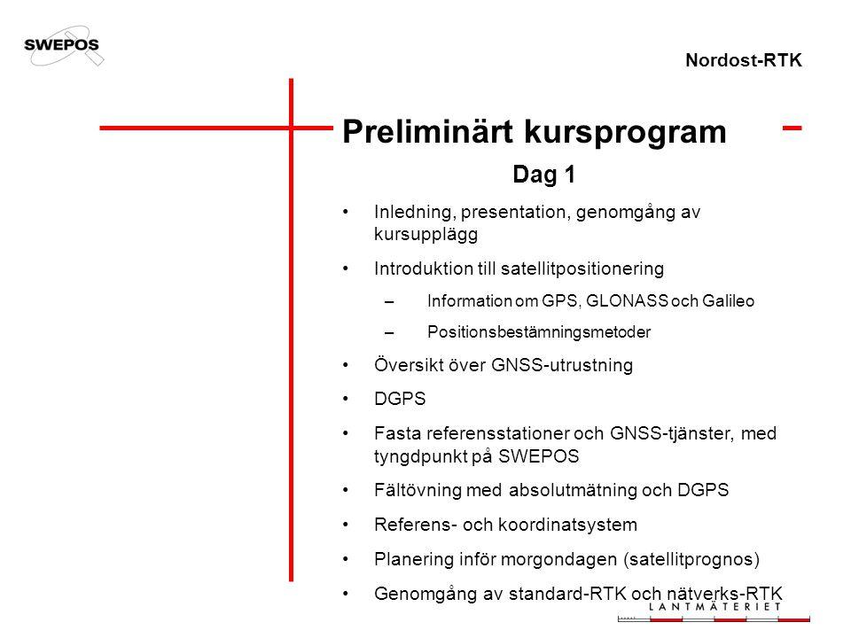 Nordost-RTK Preliminärt kursprogram Dag 1 Inledning, presentation, genomgång av kursupplägg Introduktion till satellitpositionering –Information om GP