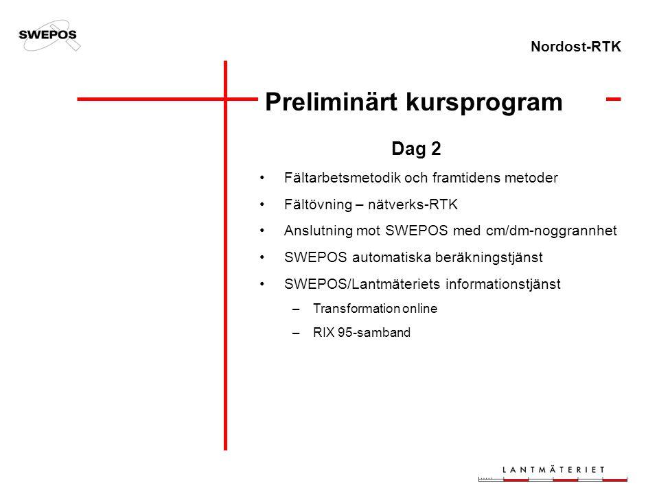 Nordost-RTK Preliminärt kursprogram Dag 2 Fältarbetsmetodik och framtidens metoder Fältövning – nätverks-RTK Anslutning mot SWEPOS med cm/dm-noggrannh