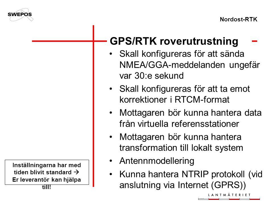 Nordost-RTK GPS/RTK roverutrustning Skall konfigureras för att sända NMEA/GGA-meddelanden ungefär var 30:e sekund Skall konfigureras för att ta emot k