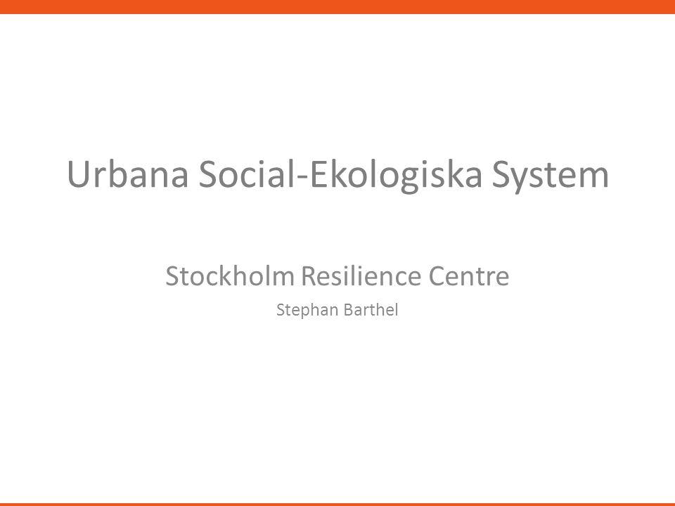 Urbana Social-Ekologiska System Stockholm Resilience Centre Stephan Barthel