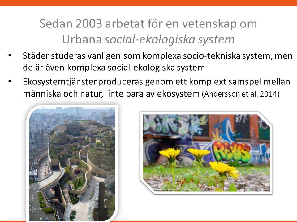 Sedan 2003 arbetat för en vetenskap om Urbana social-ekologiska system Städer studeras vanligen som komplexa socio-tekniska system, men de är även komplexa social-ekologiska system Ekosystemtjänster produceras genom ett komplext samspel mellan människa och natur, inte bara av ekosystem (Andersson et al.