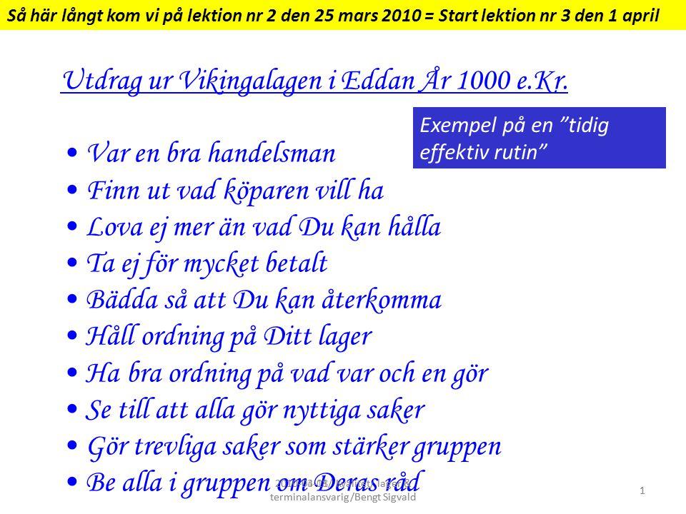 2010-04-01/ Kvalitet/ lager & terminalansvarig/Bengt Sigvald 1 Utdrag ur Vikingalagen i Eddan År 1000 e.Kr. Var en bra handelsman Finn ut vad köparen