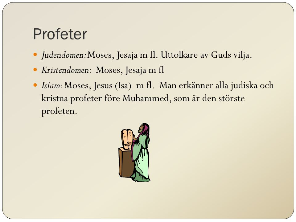 Profeter Judendomen: Moses, Jesaja m fl.Uttolkare av Guds vilja.