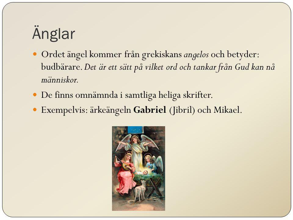 Änglar Ordet ängel kommer från grekiskans angelos och betyder: budbärare.
