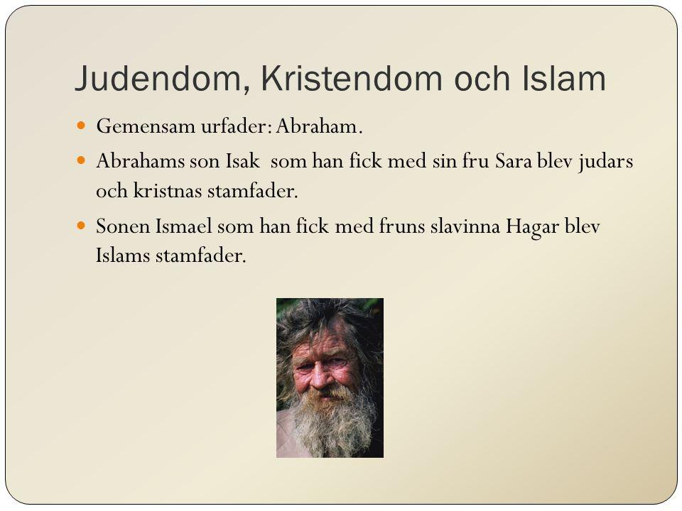 Judendom, Kristendom och Islam Gemensam urfader: Abraham.