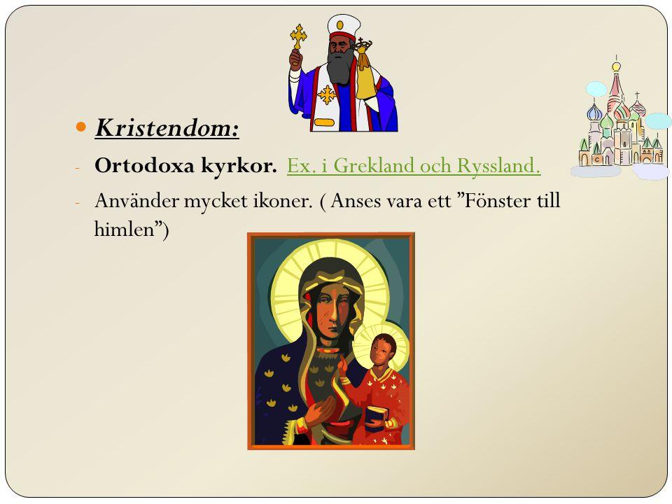 Kristendom: - Ortodoxa kyrkor.Ex. i Grekland och Ryssland.Ex.