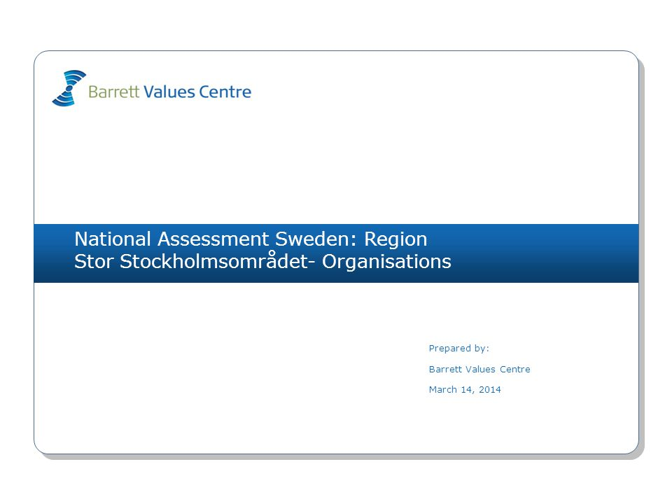National Assessment Sweden: Region Stor Stockholmsområdet- Organisations Prepared by: Barrett Values Centre March 14, 2014