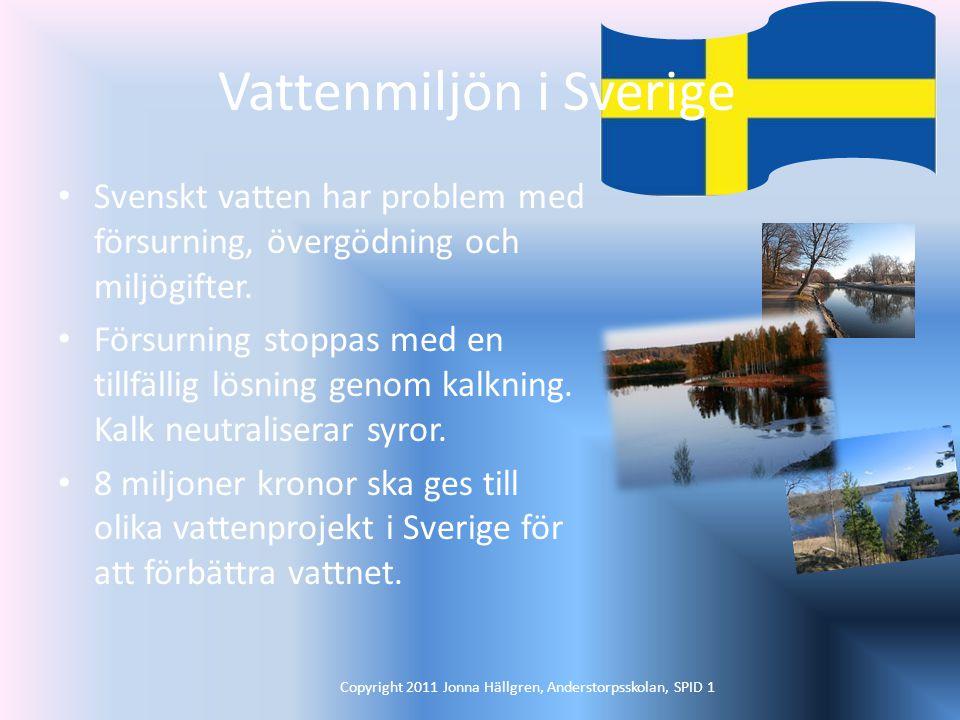 Vattenmiljön i Sverige Svenskt vatten har problem med försurning, övergödning och miljögifter.