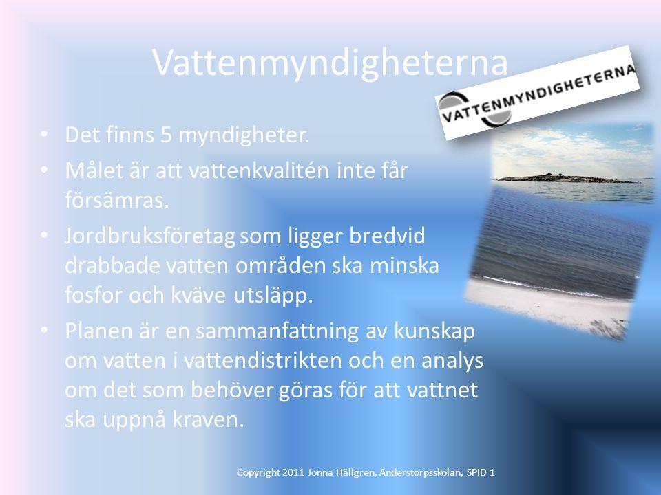 Vattenmyndigheterna Det finns 5 myndigheter.Målet är att vattenkvalitén inte får försämras.