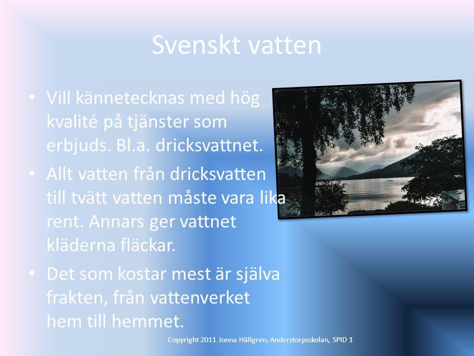 Svenskt vatten Vill kännetecknas med hög kvalité på tjänster som erbjuds.