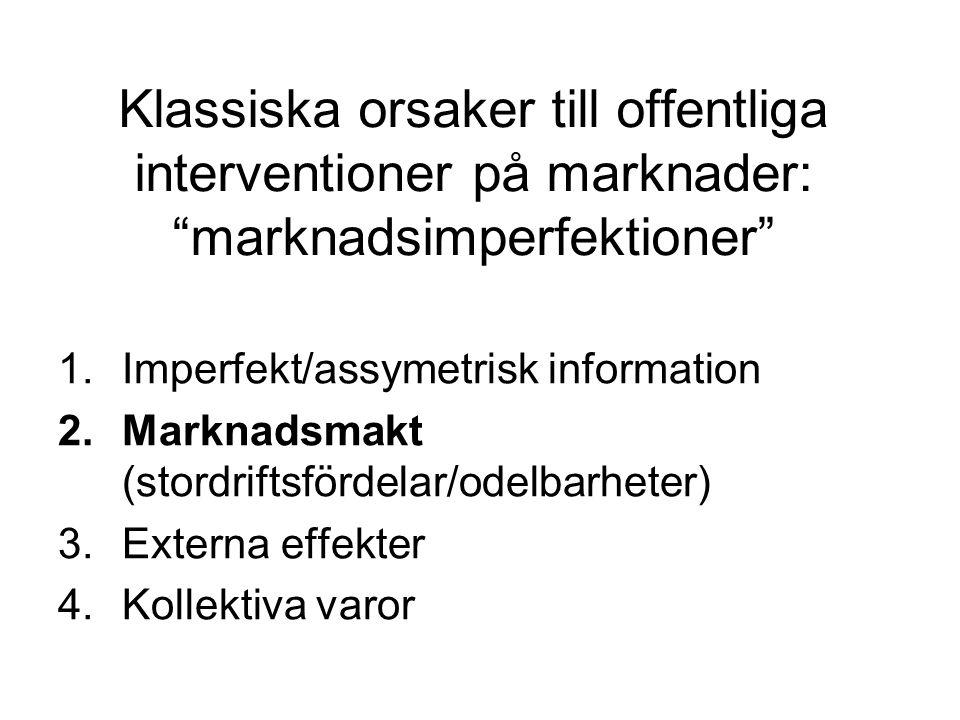 Klassiska orsaker till offentliga interventioner på marknader: marknadsimperfektioner 1.Imperfekt/assymetrisk information 2.Marknadsmakt (stordriftsfördelar/odelbarheter) 3.Externa effekter 4.Kollektiva varor