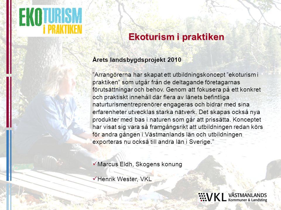Årets landsbygdsprojekt 2010 Arrangörerna har skapat ett utbildningskoncept ekoturism i praktiken som utgår från de deltagande företagarnas förutsättningar och behov.