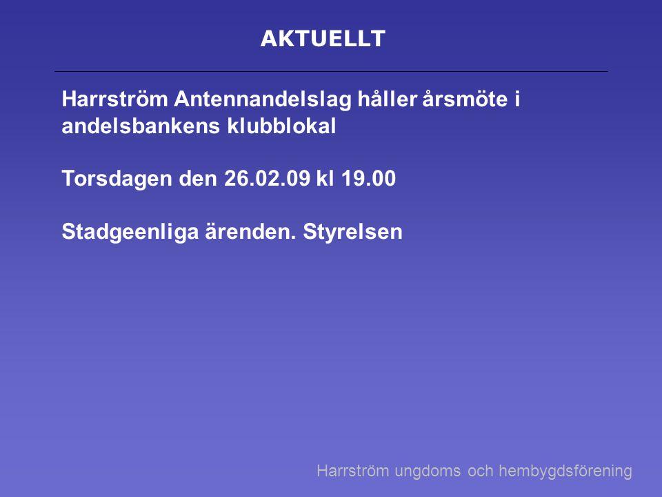 AKTUELLT Harrström Antennandelslag håller årsmöte i andelsbankens klubblokal Torsdagen den 26.02.09 kl 19.00 Stadgeenliga ärenden.