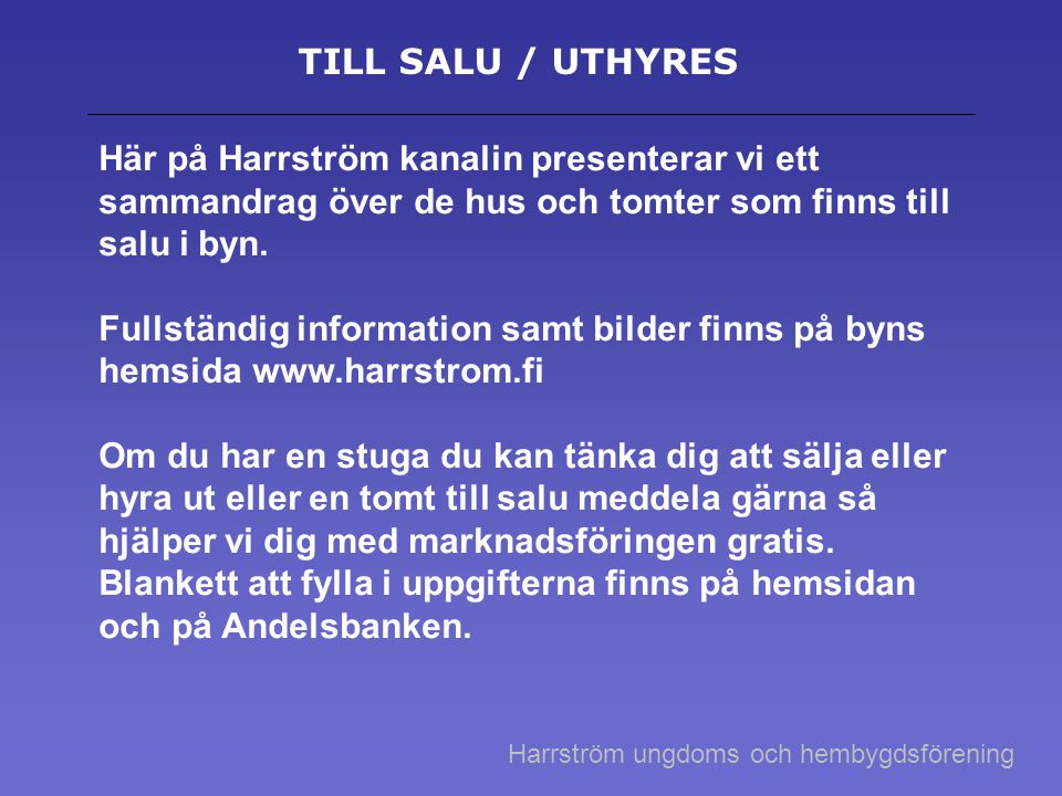 TILL SALU / UTHYRES Här på Harrström kanalin presenterar vi ett sammandrag över de hus och tomter som finns till salu i byn. Fullständig information s