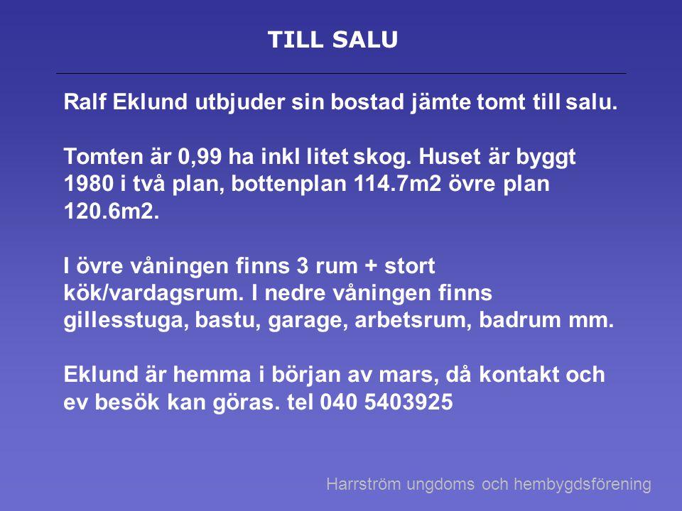 TILL SALU Ralf Eklund utbjuder sin bostad jämte tomt till salu.