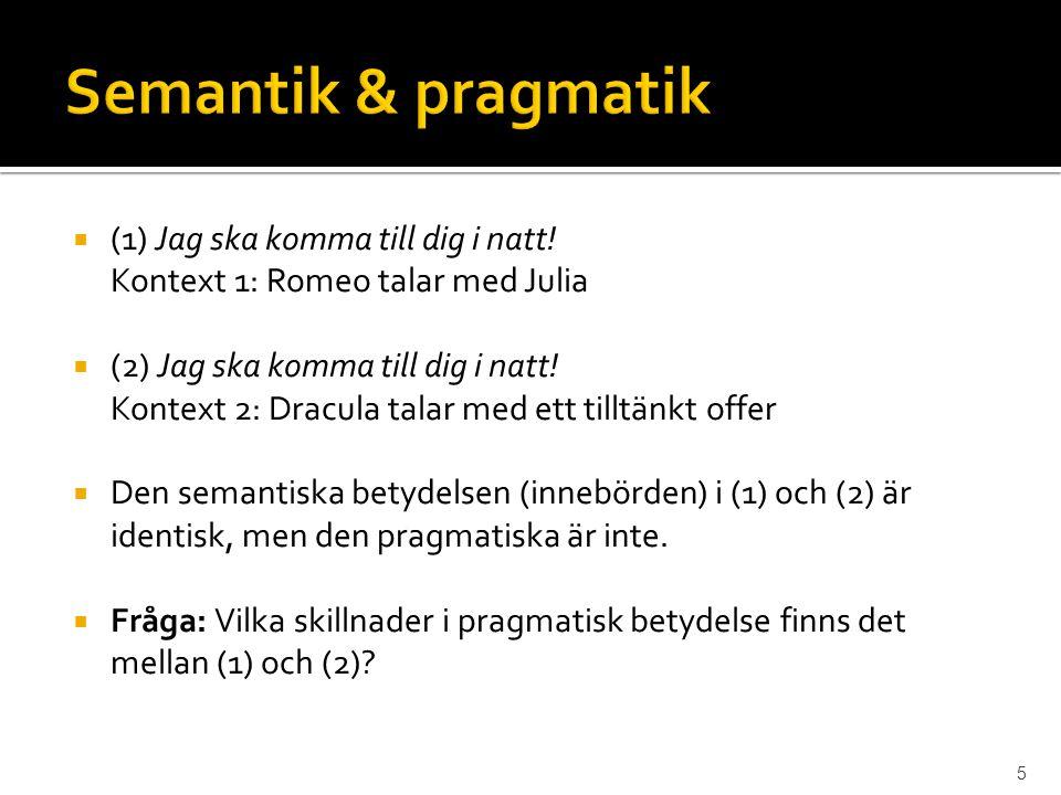  (1) Jag ska komma till dig i natt! Kontext 1: Romeo talar med Julia  (2) Jag ska komma till dig i natt! Kontext 2: Dracula talar med ett tilltänkt
