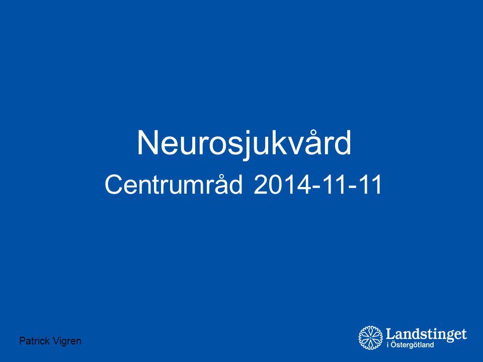 Patrick Vigren Neurosjukvård Centrumråd 2014-11-11