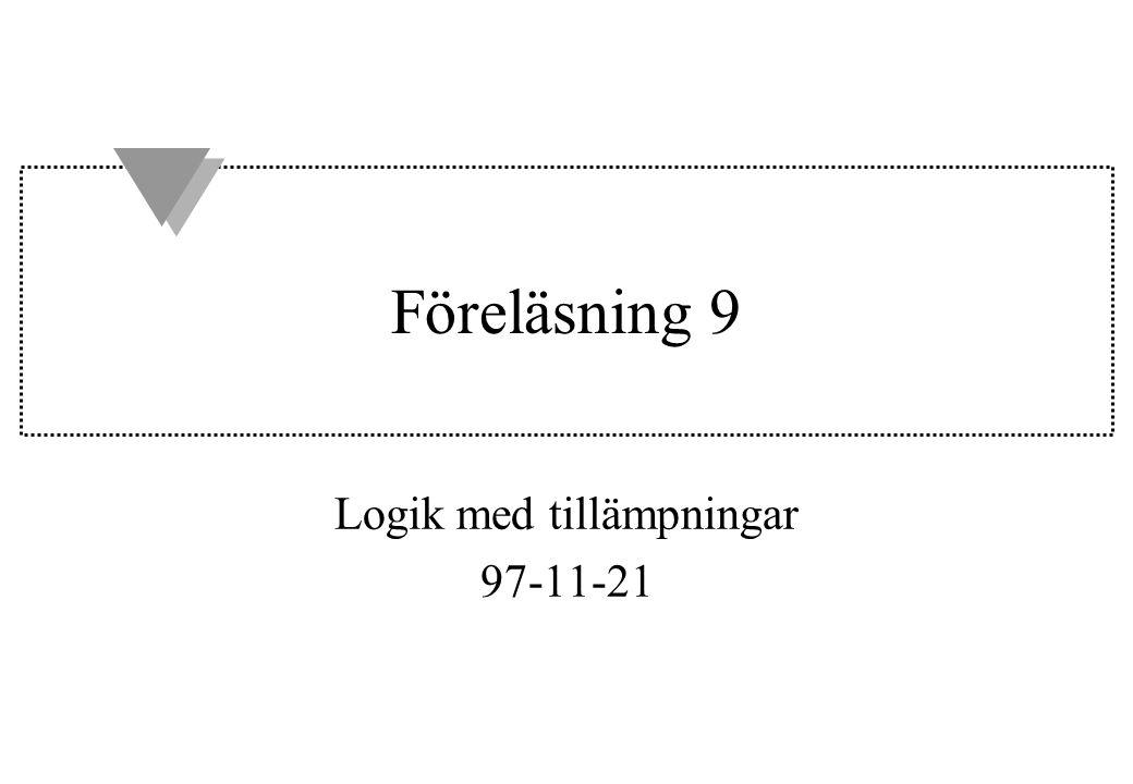 Föreläsning 9 Logik med tillämpningar 97-11-21