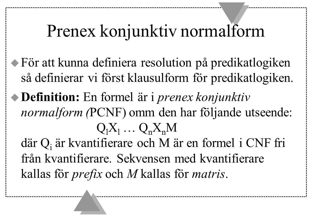 Prenex konjunktiv normalform u För att kunna definiera resolution på predikatlogiken så definierar vi först klausulform för predikatlogiken.