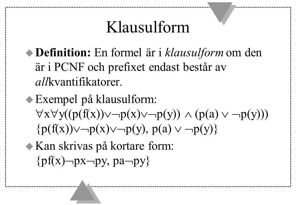 Klausulform u Definition: En formel är i klausulform om den är i PCNF och prefixet endast består av allkvantifikatorer.