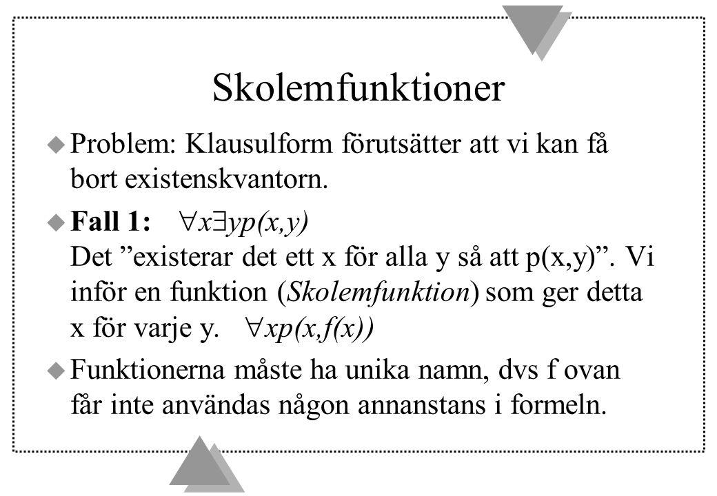 Skolemfunktioner u Problem: Klausulform förutsätter att vi kan få bort existenskvantorn.