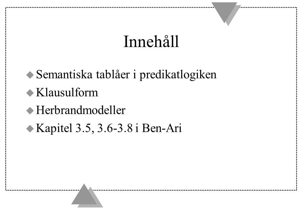 Innehåll u Semantiska tablåer i predikatlogiken u Klausulform u Herbrandmodeller u Kapitel 3.5, 3.6-3.8 i Ben-Ari