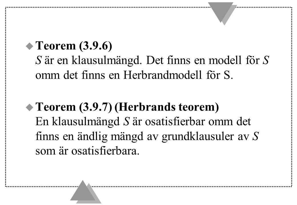u Teorem (3.9.6) S är en klausulmängd.