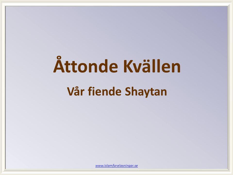 www.islamforelasningar.se Åttonde Kvällen Vår fiende Shaytan