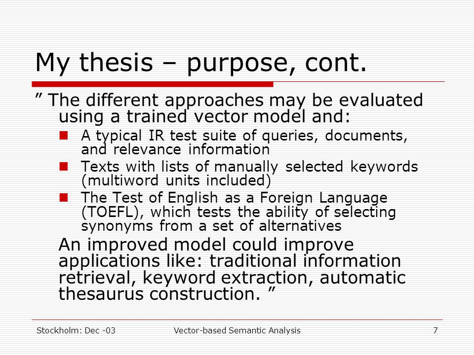 Stockholm: Dec -03Vector-based Semantic Analysis7 My thesis – purpose, cont.