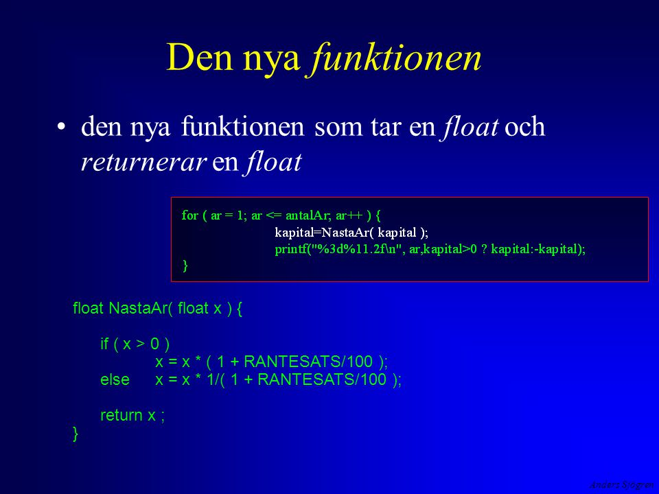 Anders Sjögren Den nya funktionen den nya funktionen som tar en float och returnerar en float float NastaAr( float x ) { if ( x > 0 ) x = x * ( 1 + RA
