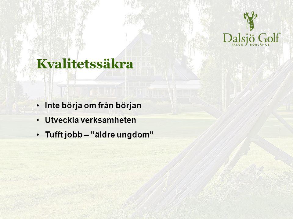 """Kvalitetssäkra Inte börja om från början Utveckla verksamheten Tufft jobb – """"äldre ungdom"""""""