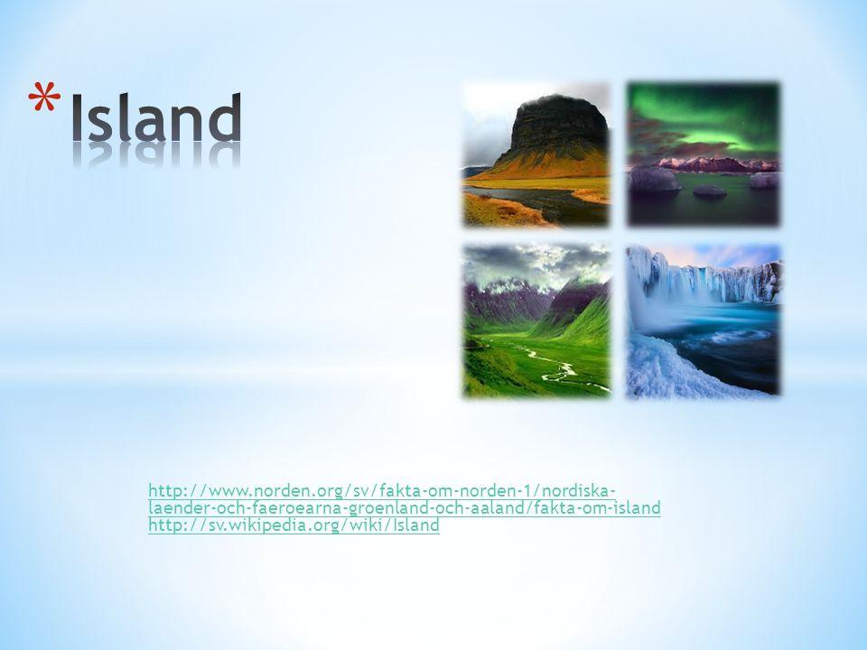 http://www.norden.org/sv/fakta-om-norden-1/nordiska- laender-och-faeroearna-groenland-och-aaland/fakta-om-island http://sv.wikipedia.org/wiki/Island