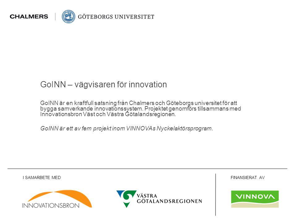 www.goinn.se GoINN är en kraftfull satsning från Chalmers och Göteborgs universitet för att bygga samverkande innovationssystem. Projektet genomförs t