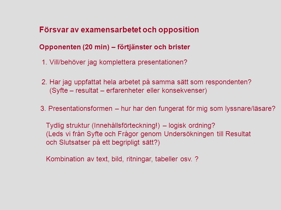 Försvar av examensarbetet och opposition Opponenten (20 min) – förtjänster och brister 1. Vill/behöver jag komplettera presentationen? 3. Presentation