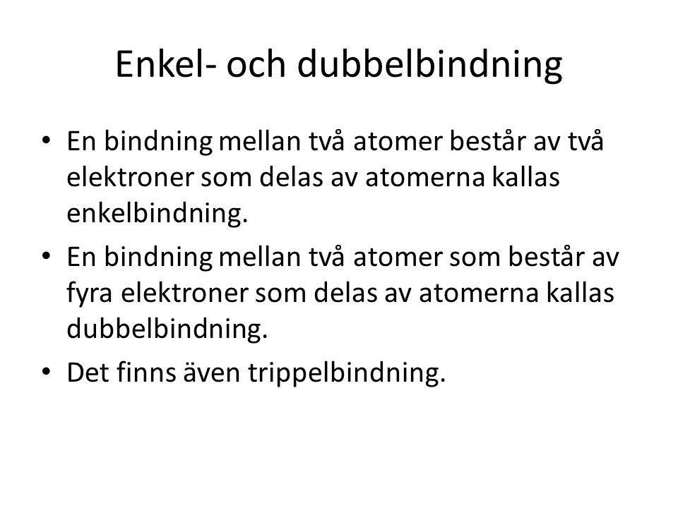 Enkel- och dubbelbindning En bindning mellan två atomer består av två elektroner som delas av atomerna kallas enkelbindning. En bindning mellan två at