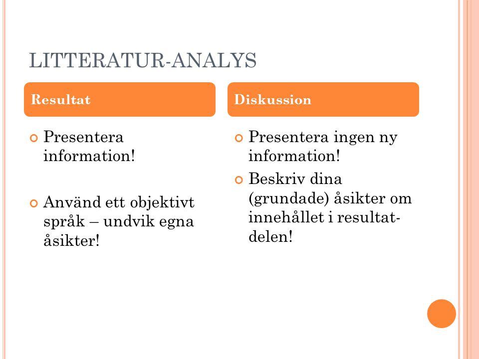 LITTERATUR-ANALYS Presentera information! Använd ett objektivt språk – undvik egna åsikter! Presentera ingen ny information! Beskriv dina (grundade) å