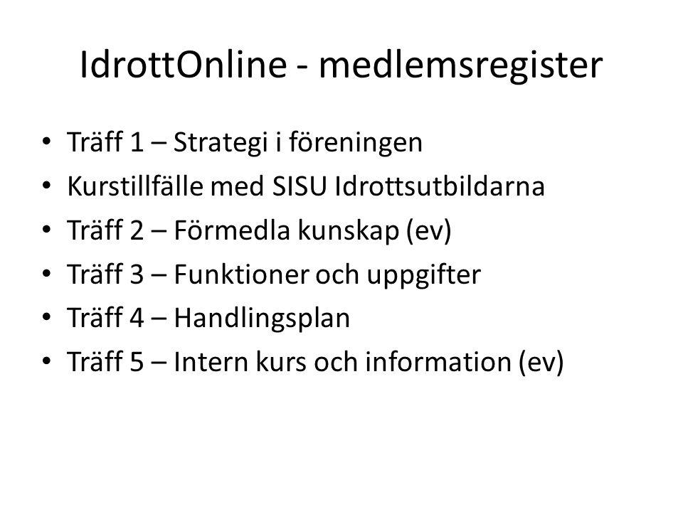 IdrottOnline - medlemsregister Träff 1 – Strategi i föreningen Kurstillfälle med SISU Idrottsutbildarna Träff 2 – Förmedla kunskap (ev) Träff 3 – Funktioner och uppgifter Träff 4 – Handlingsplan Träff 5 – Intern kurs och information (ev)