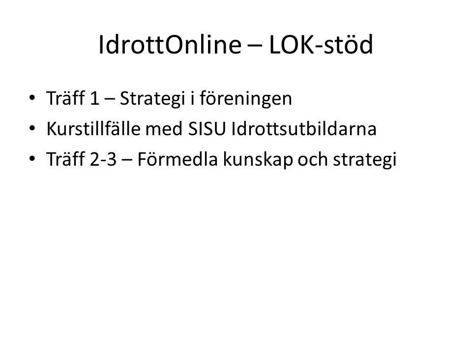 IdrottOnline – LOK-stöd Träff 1 – Strategi i föreningen Kurstillfälle med SISU Idrottsutbildarna Träff 2-3 – Förmedla kunskap och strategi