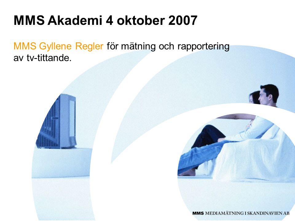 MMS Akademi 4 oktober 2007 MMS Gyllene Regler för mätning och rapportering av tv-tittande.