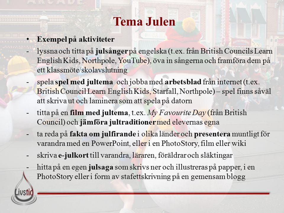 Tema Julen Exempel på aktiviteter -lyssna och titta på julsånger på engelska (t.ex. från British Councils Learn English Kids, Northpole, YouTube), öva
