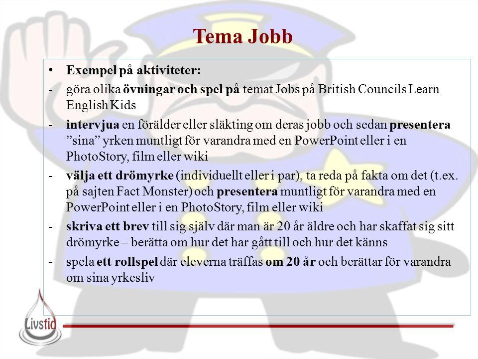 Tema Jobb Exempel på aktiviteter: -göra olika övningar och spel på temat Jobs på British Councils Learn English Kids -intervjua en förälder eller släk