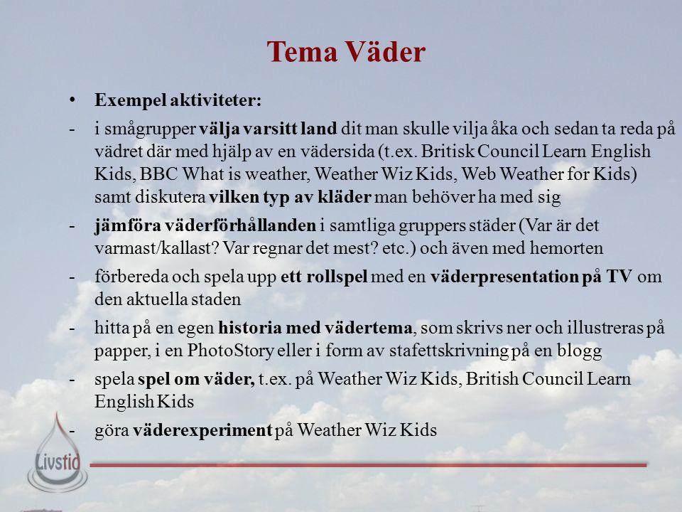 Tema Väder Exempel aktiviteter: -i smågrupper välja varsitt land dit man skulle vilja åka och sedan ta reda på vädret där med hjälp av en vädersida (t