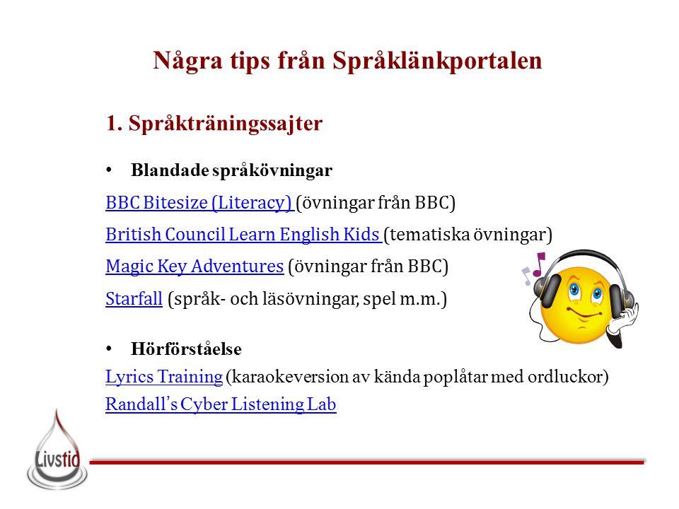 1. Språkträningssajter Blandade språkövningar BBC Bitesize (Literacy) BBC Bitesize (Literacy) (övningar från BBC) British Council Learn English Kids B