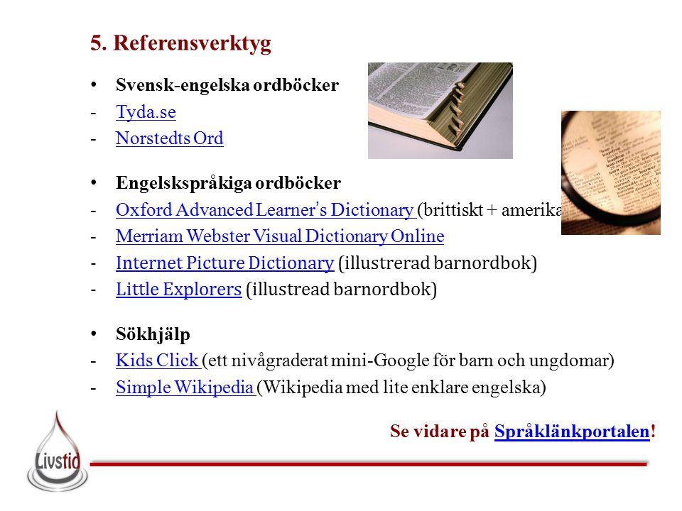 5. Referensverktyg Svensk-engelska ordböcker -Tyda.seTyda.se -Norstedts OrdNorstedts Ord Engelskspråkiga ordböcker -Oxford Advanced Learner's Dictiona