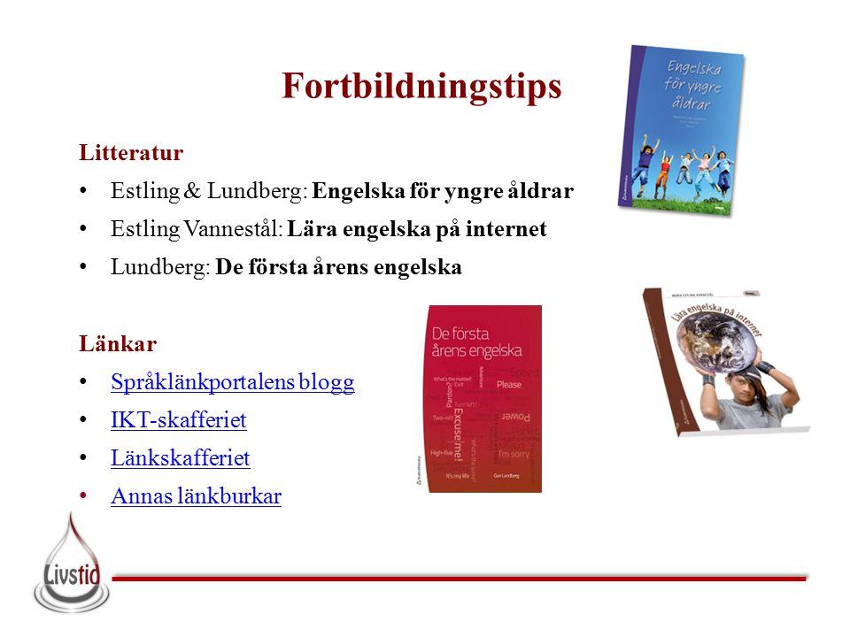 Fortbildningstips Litteratur Estling & Lundberg: Engelska för yngre åldrar Estling Vannestål: Lära engelska på internet Lundberg: De första årens enge